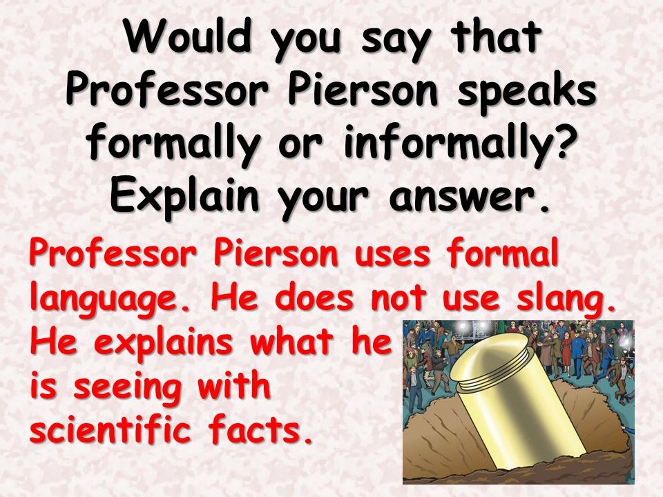 Would you say that Professor Pierson speaks formally or informally