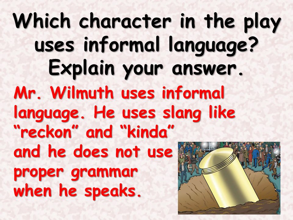 Which character in the play uses informal language Explain your answer.
