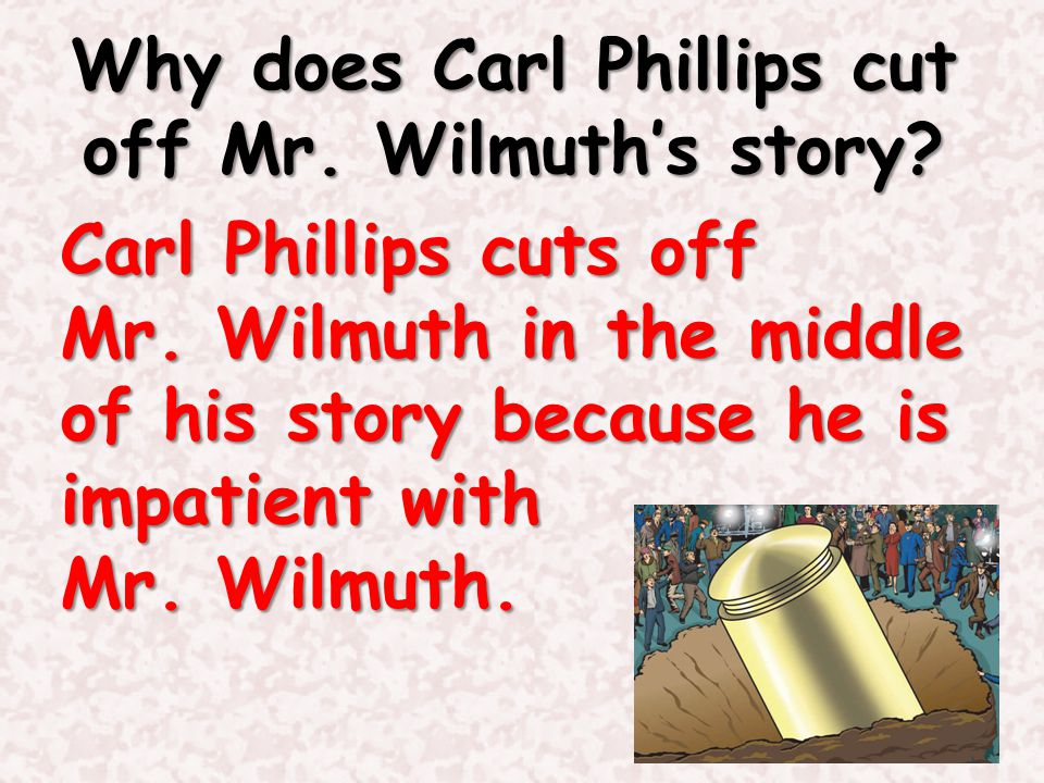 Why does Carl Phillips cut off Mr. Wilmuth's story