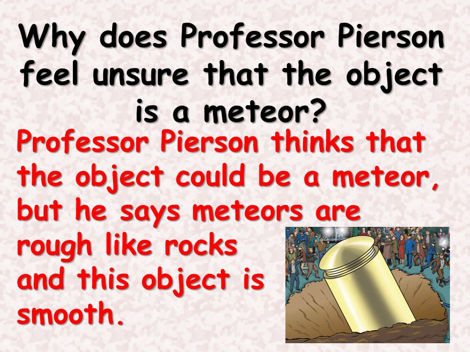 Why does Professor Pierson feel unsure that the object is a meteor