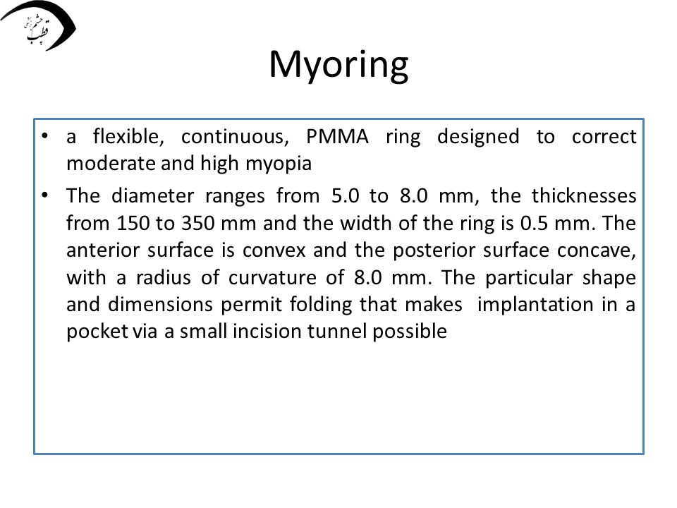 Myoring a flexible, continuous, PMMA ring designed to correct moderate and high myopia.