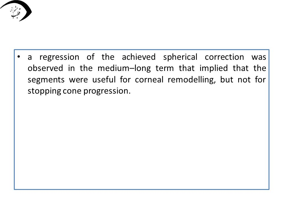 a regression of the achieved spherical correction was observed in the medium–long term that implied that the segments were useful for corneal remodelling, but not for stopping cone progression.