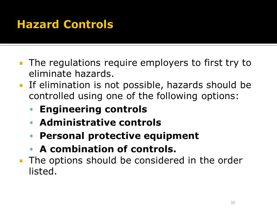 Hazard Controls The regulations require employers to first try to eliminate hazards.