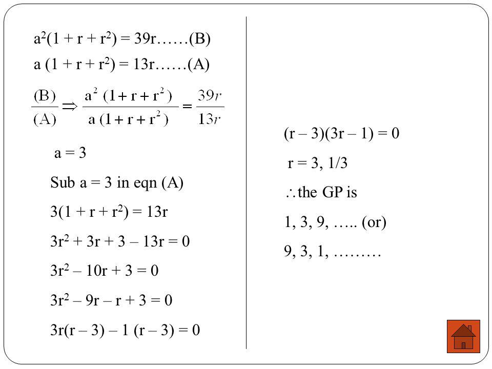 a2(1 + r + r2) = 39r……(B) a (1 + r + r2) = 13r……(A)