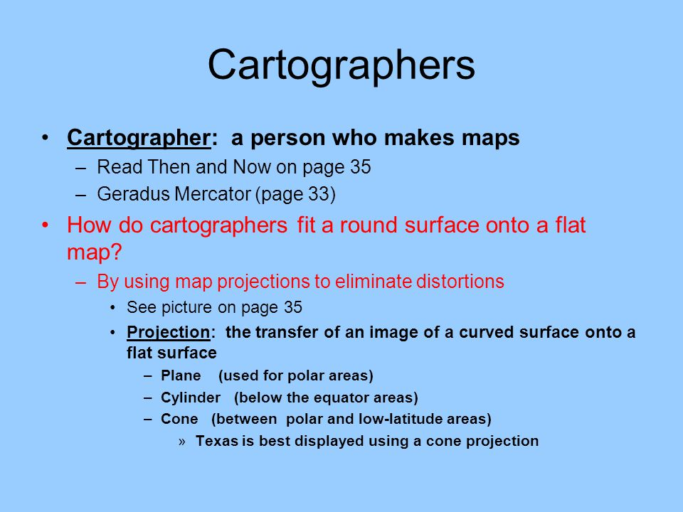 Cartographers Cartographer: a person who makes maps