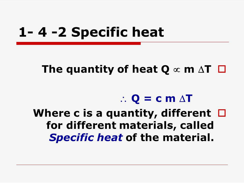 1- 4 -2 Specific heat The quantity of heat Q  m T  Q = c m T