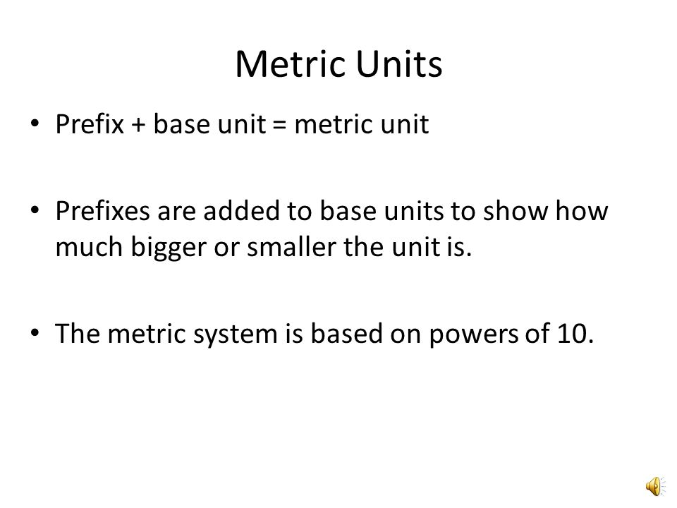 Metric Units Prefix + base unit = metric unit