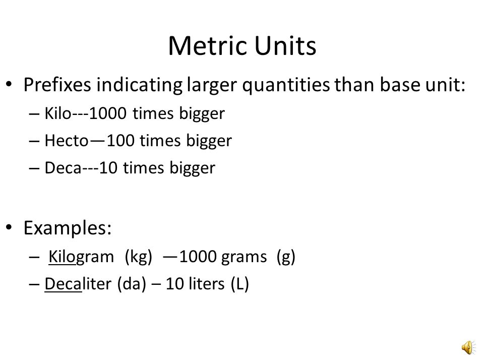 Metric Units Prefixes indicating larger quantities than base unit: