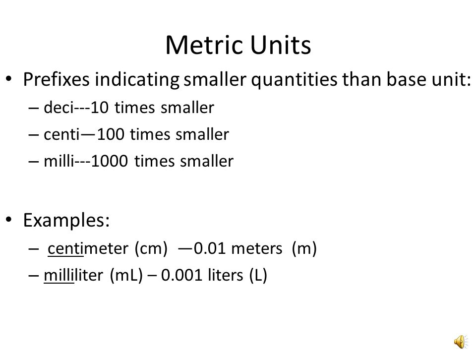 Metric Units Prefixes indicating smaller quantities than base unit: