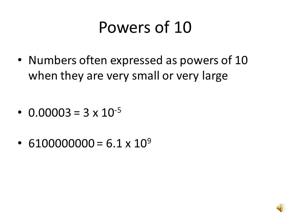 Powers of 10 Numbers often expressed as powers of 10 when they are very small or very large. 0.00003 = 3 x 10-5.