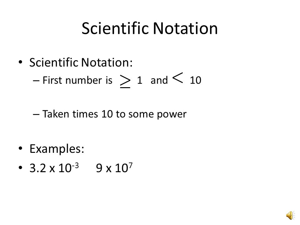 Scientific Notation Scientific Notation: Examples: 3.2 x 10-3 9 x 107