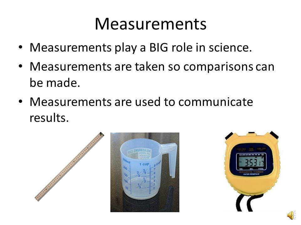 Measurements Measurements play a BIG role in science.