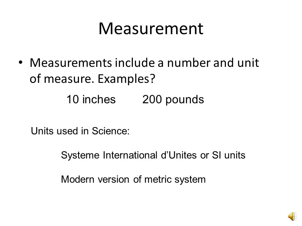 Measurement Measurements include a number and unit of measure. Examples 10 inches 200 pounds.