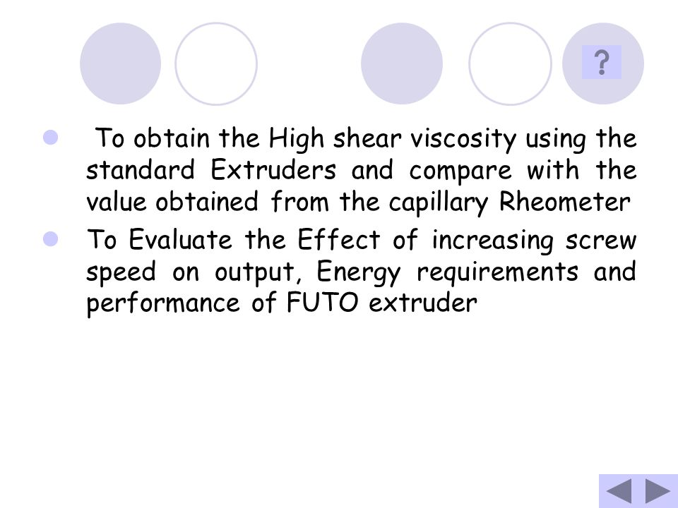 To obtain the High shear viscosity using the standard Extruders and compare with the value obtained from the capillary Rheometer