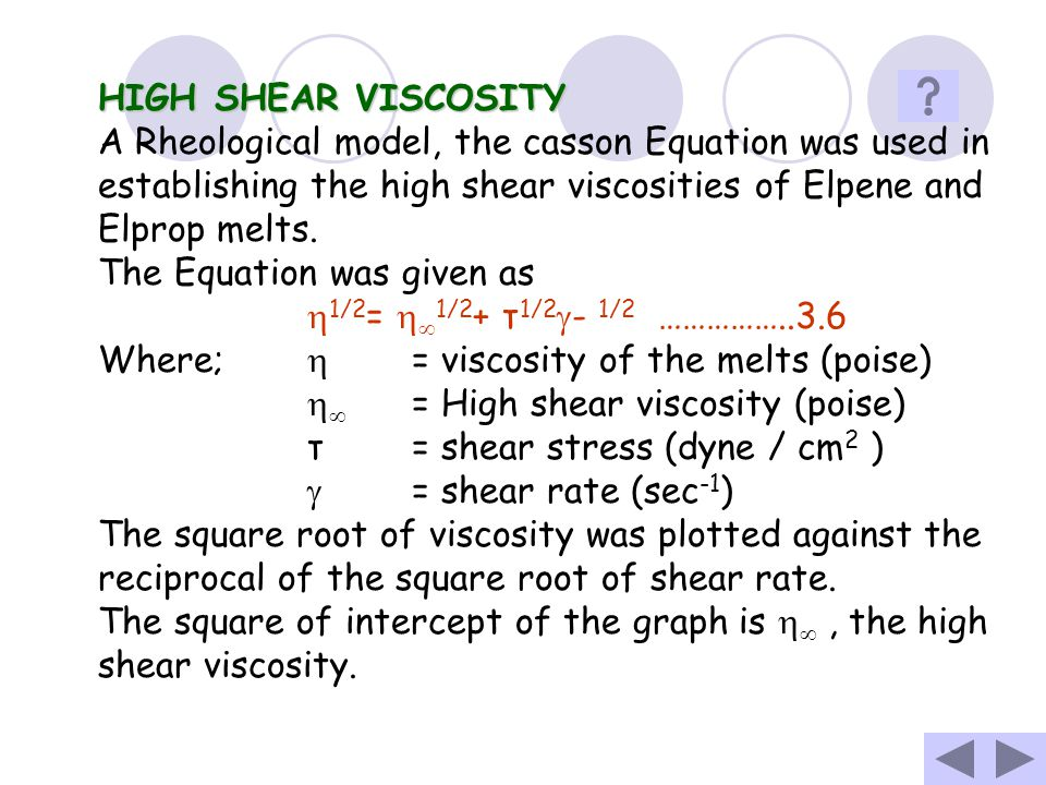 HIGH SHEAR VISCOSITY A Rheological model, the casson Equation was used in establishing the high shear viscosities of Elpene and Elprop melts.