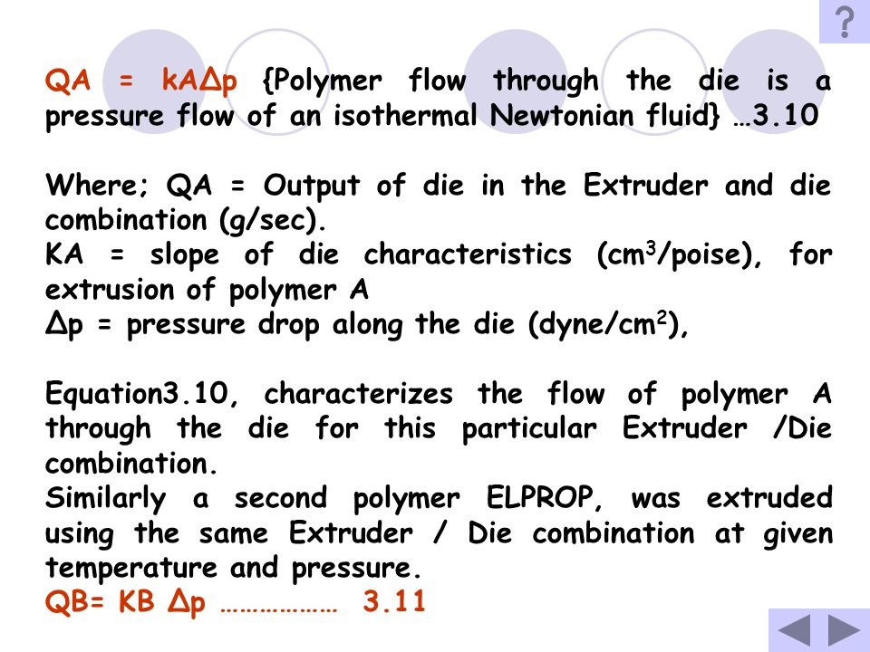 QA = kAΔp {Polymer flow through the die is a pressure flow of an isothermal Newtonian fluid} …3.10