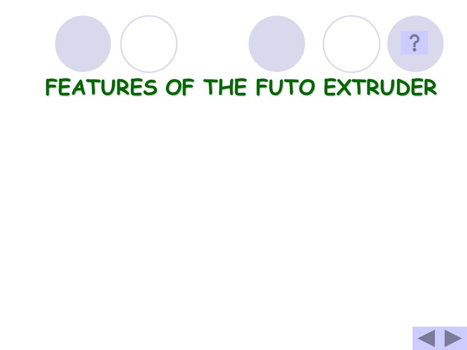 FEATURES OF THE FUTO EXTRUDER