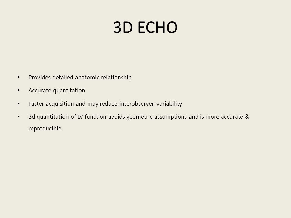 3D ECHO Provides detailed anatomic relationship Accurate quantitation