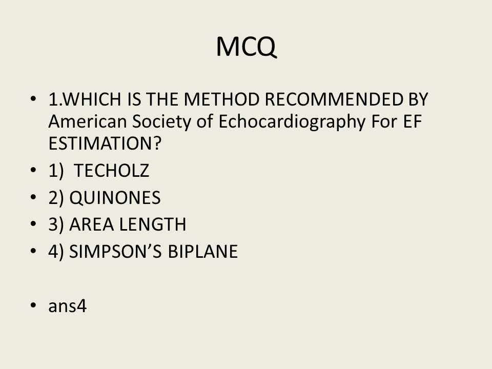 MCQ 1.WHICH IS THE METHOD RECOMMENDED BY American Society of Echocardiography For EF ESTIMATION 1) TECHOLZ.