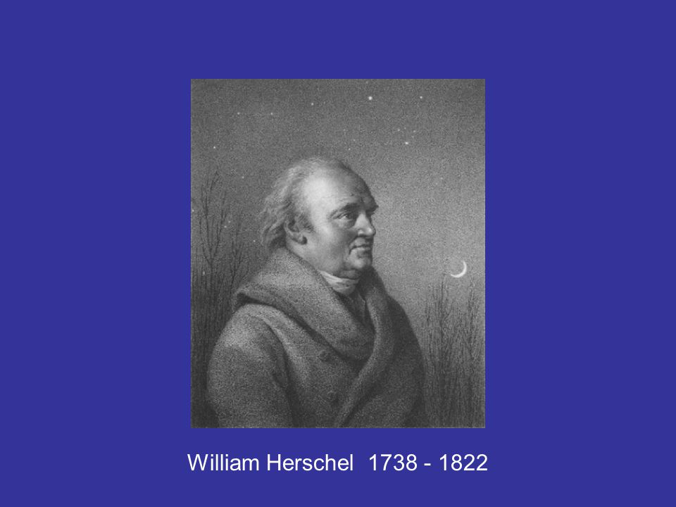 William Herschel 1738 - 1822