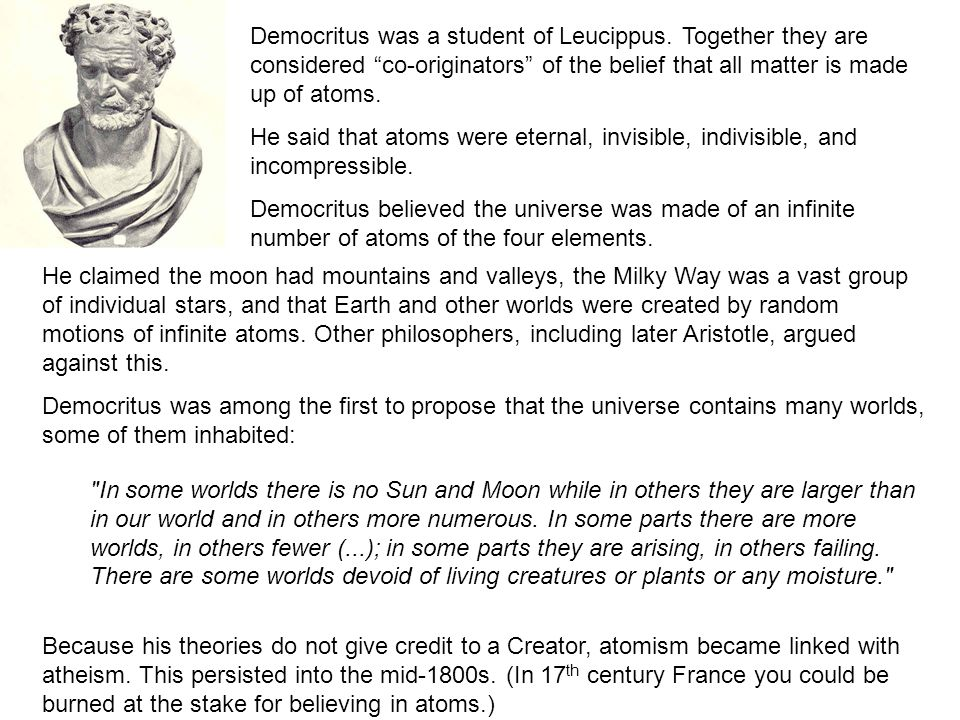 Democritus was a student of Leucippus