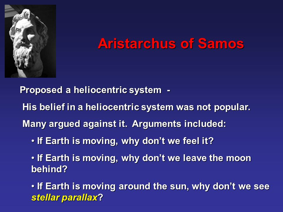 Aristarchus of Samos Proposed a heliocentric system -