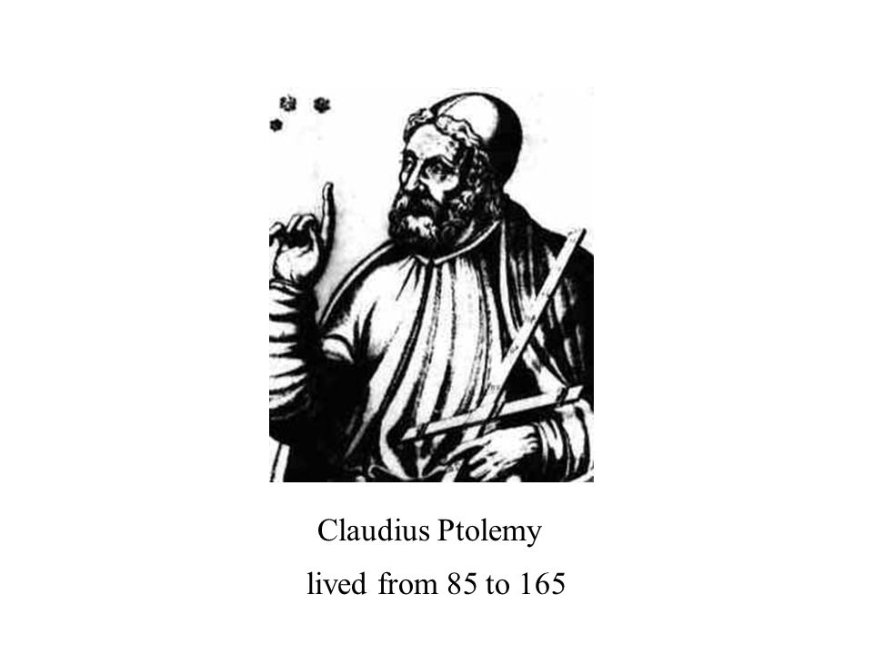 Claudius Ptolemy lived from 85 to 165