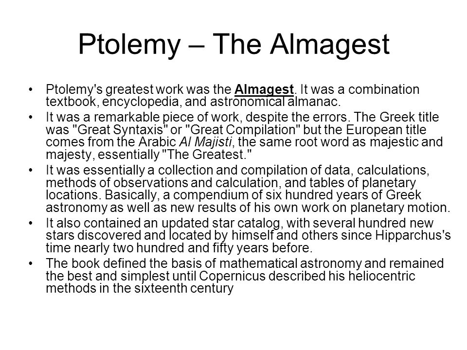 Ptolemy – The Almagest Ptolemy s greatest work was the Almagest. It was a combination textbook, encyclopedia, and astronomical almanac.