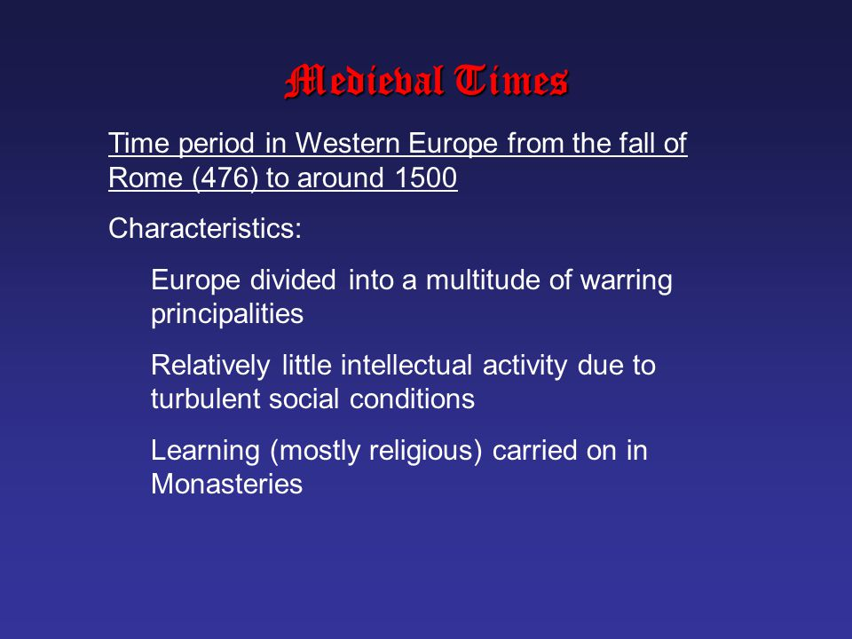 Medieval Times Time period in Western Europe from the fall of Rome (476) to around 1500. Characteristics: