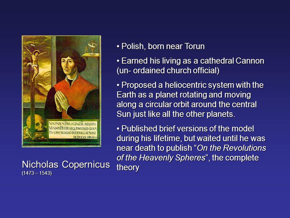 Nicholas Copernicus (1473 – 1543)