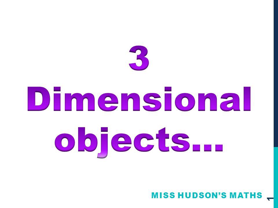 3 Dimensional objects… Miss Hudson's Maths