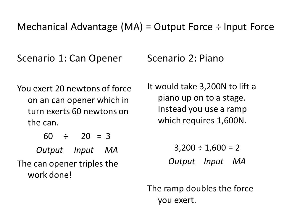 Mechanical Advantage (MA) = Output Force ÷ Input Force