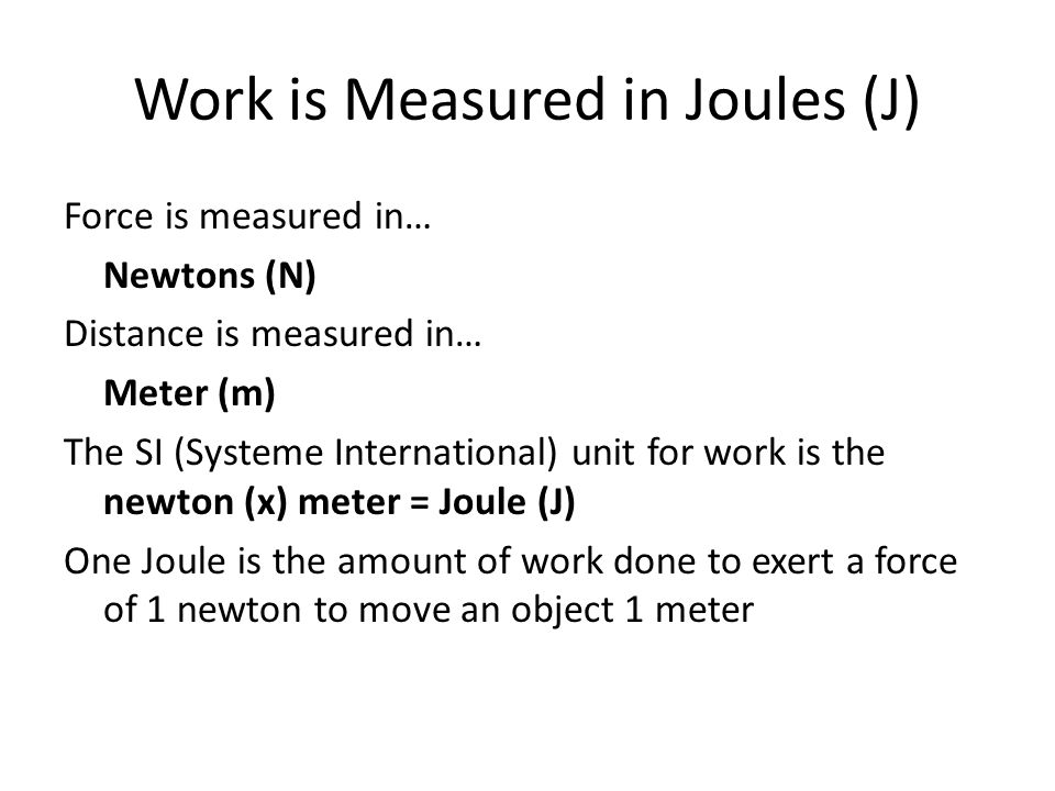 Work is Measured in Joules (J)