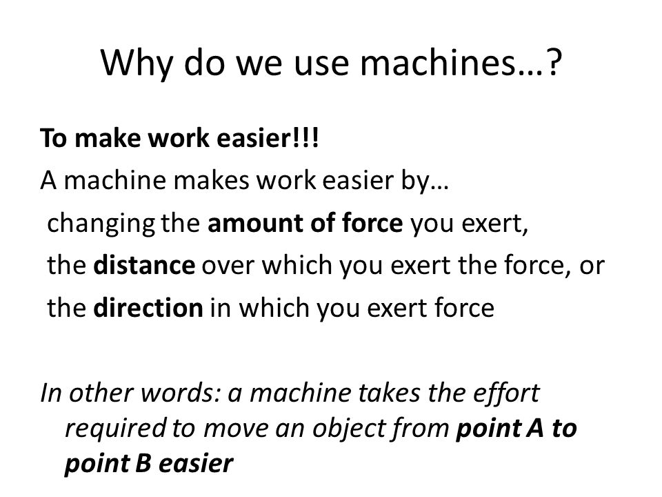 Why do we use machines…