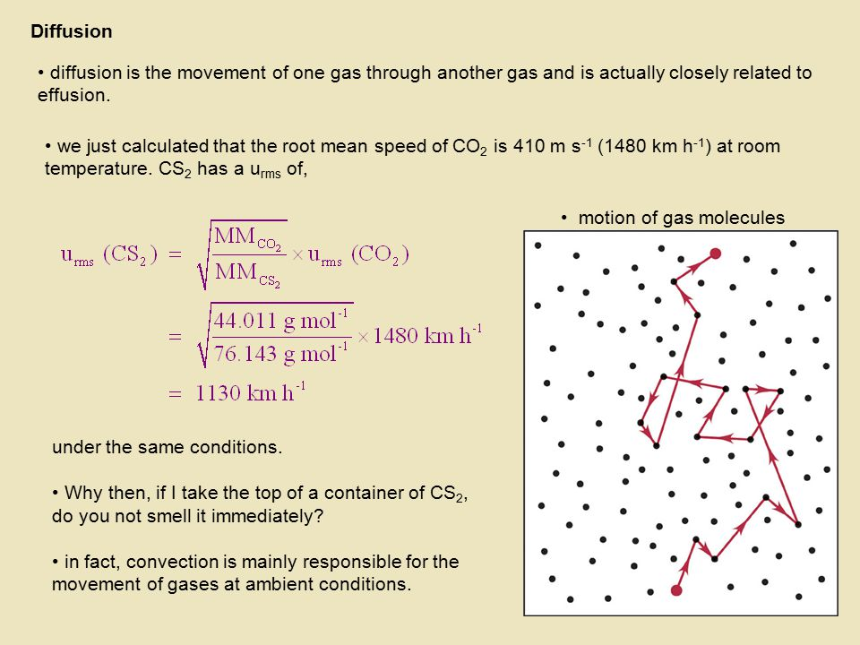 Diffusion diffusion is the movement of one gas through another gas and is actually closely related to effusion.