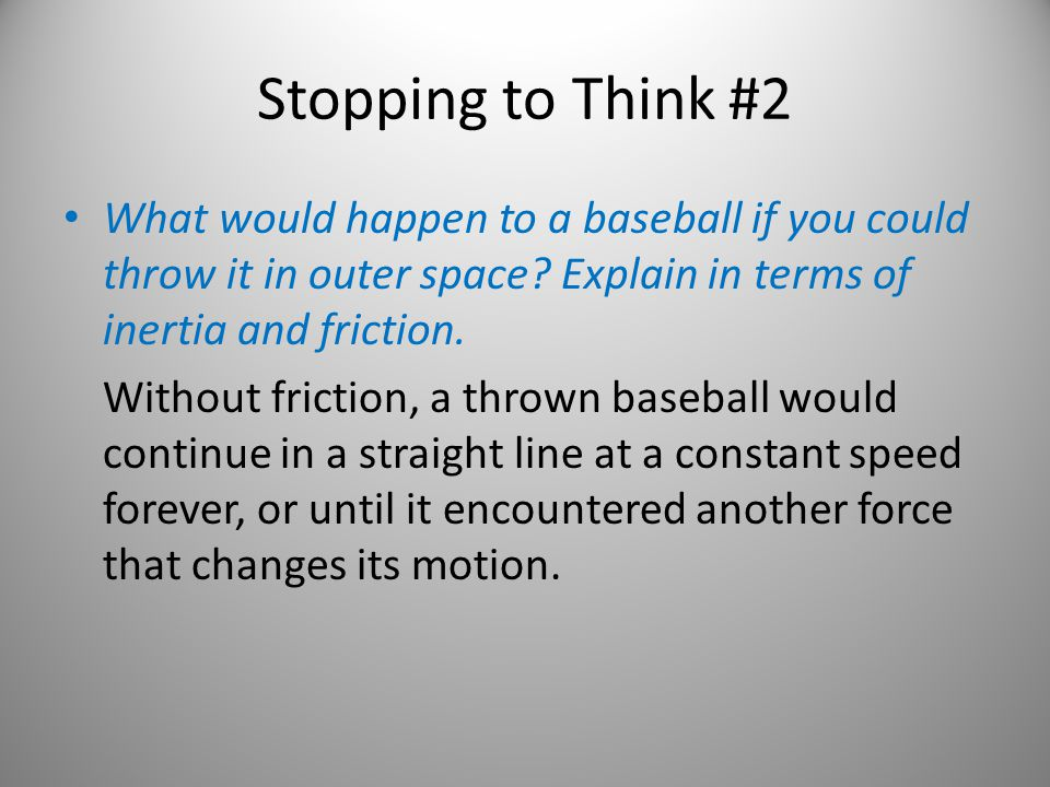 Stopping to Think #2 What would happen to a baseball if you could throw it in outer space Explain in terms of inertia and friction.