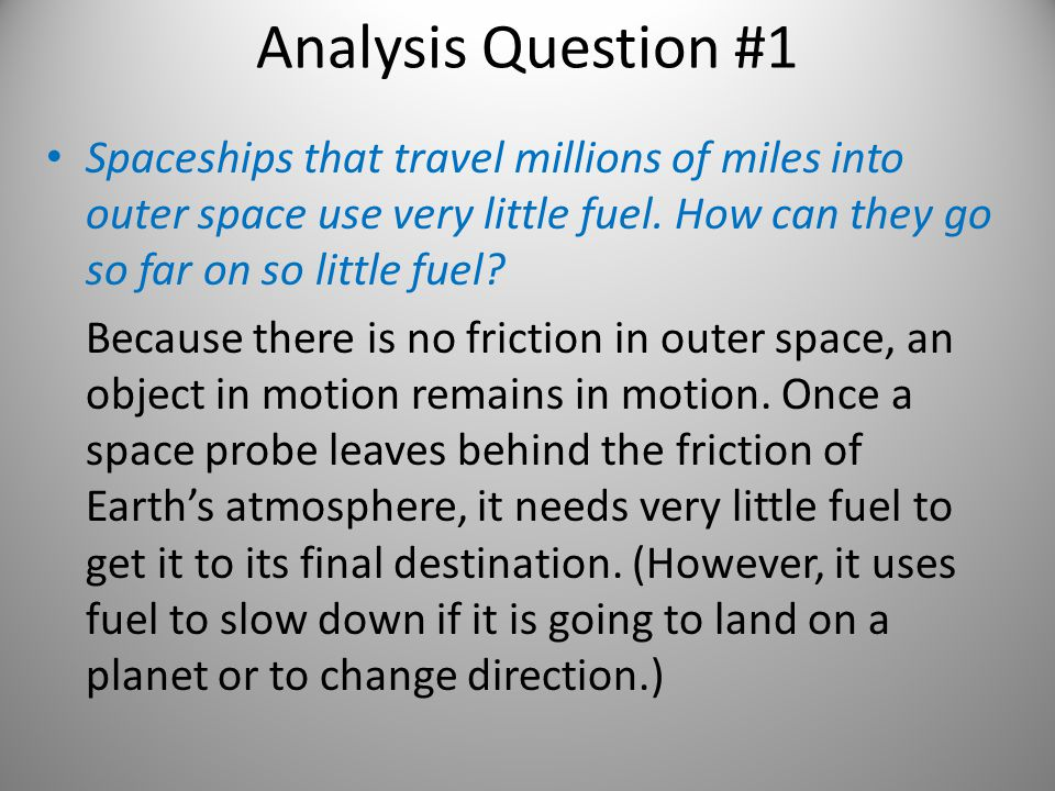 Analysis Question #1 Spaceships that travel millions of miles into outer space use very little fuel. How can they go so far on so little fuel