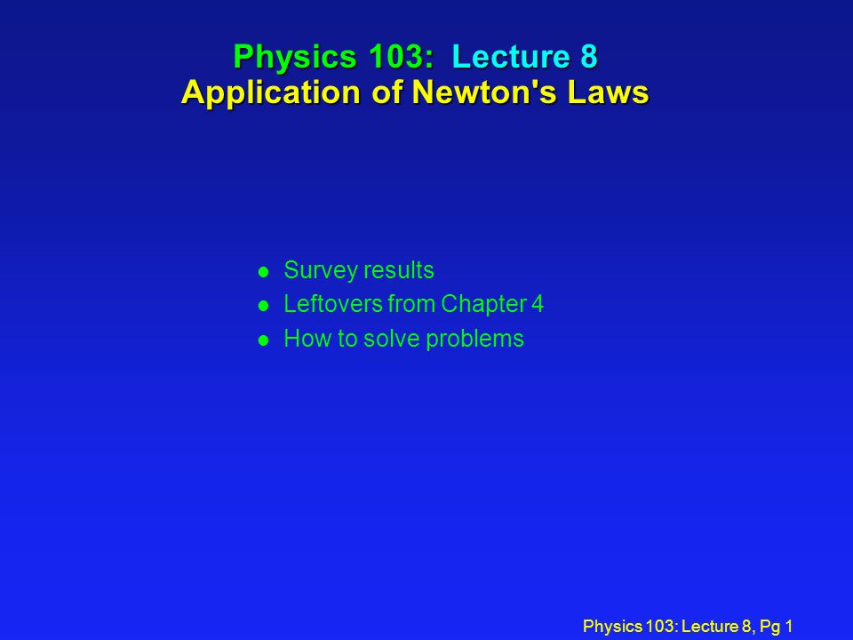 Physics 103: Lecture 8 Application of Newton s Laws