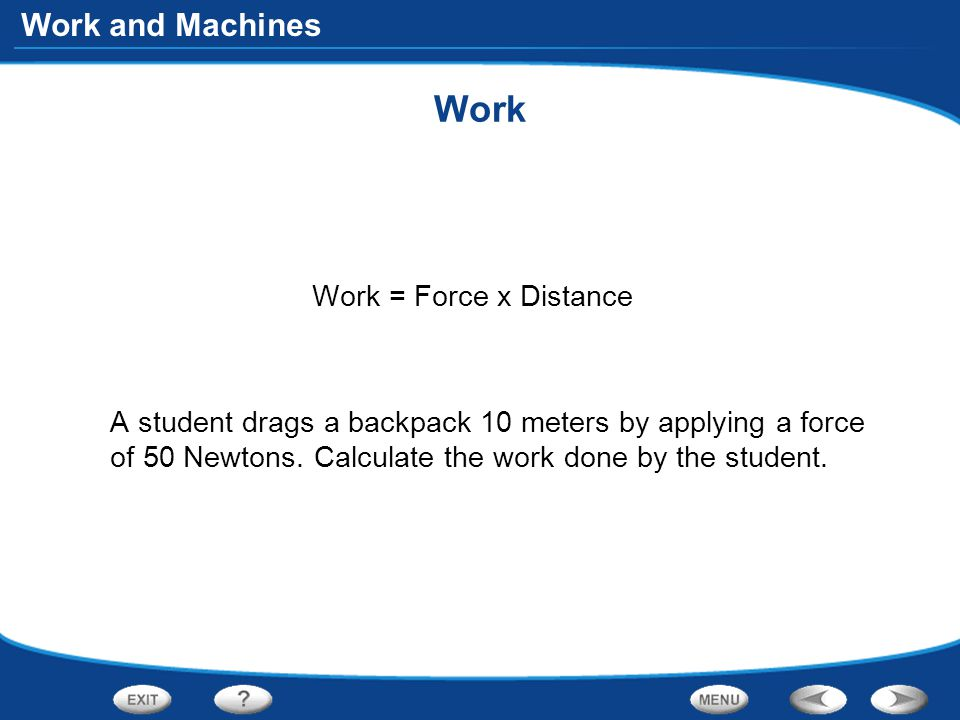 Work Work = Force x Distance A student drags a backpack 10 meters by applying a force of 50 Newtons.