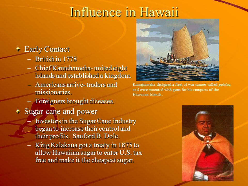 Influence in Hawaii Early Contact Sugar cane and power British in 1778