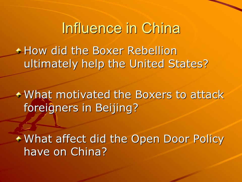 Influence in China How did the Boxer Rebellion ultimately help the United States What motivated the Boxers to attack foreigners in Beijing