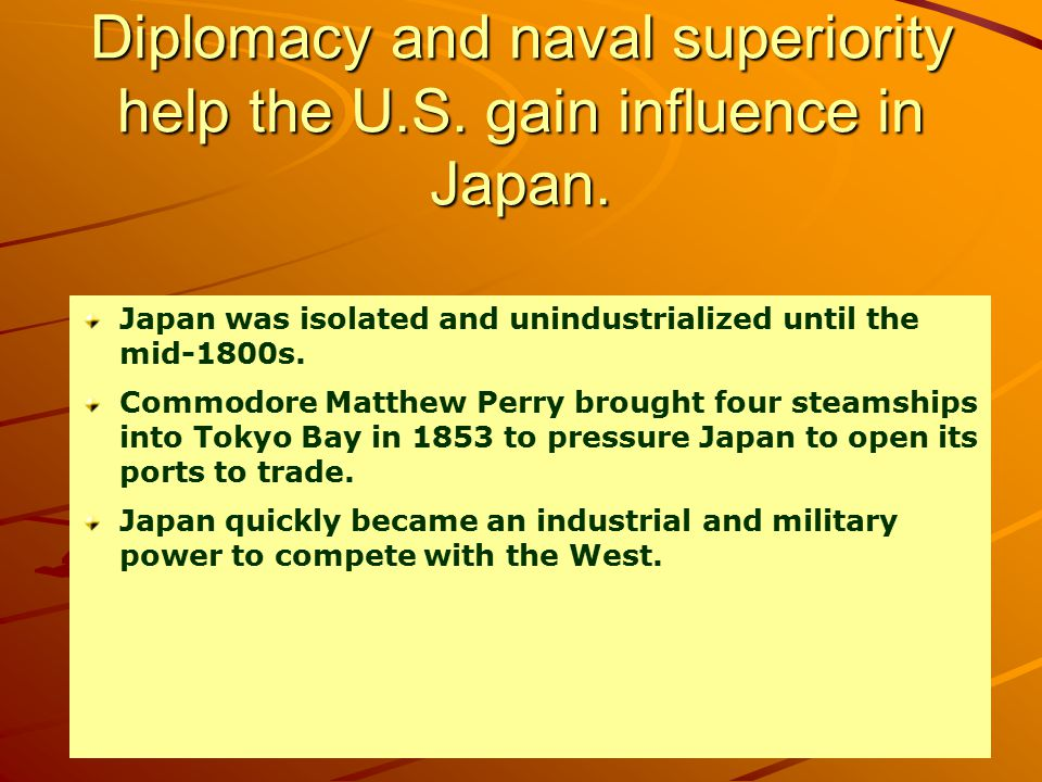 Diplomacy and naval superiority help the U.S. gain influence in Japan.