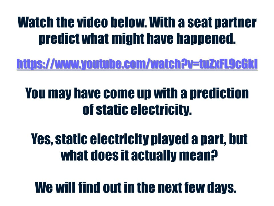 You may have come up with a prediction of static electricity.