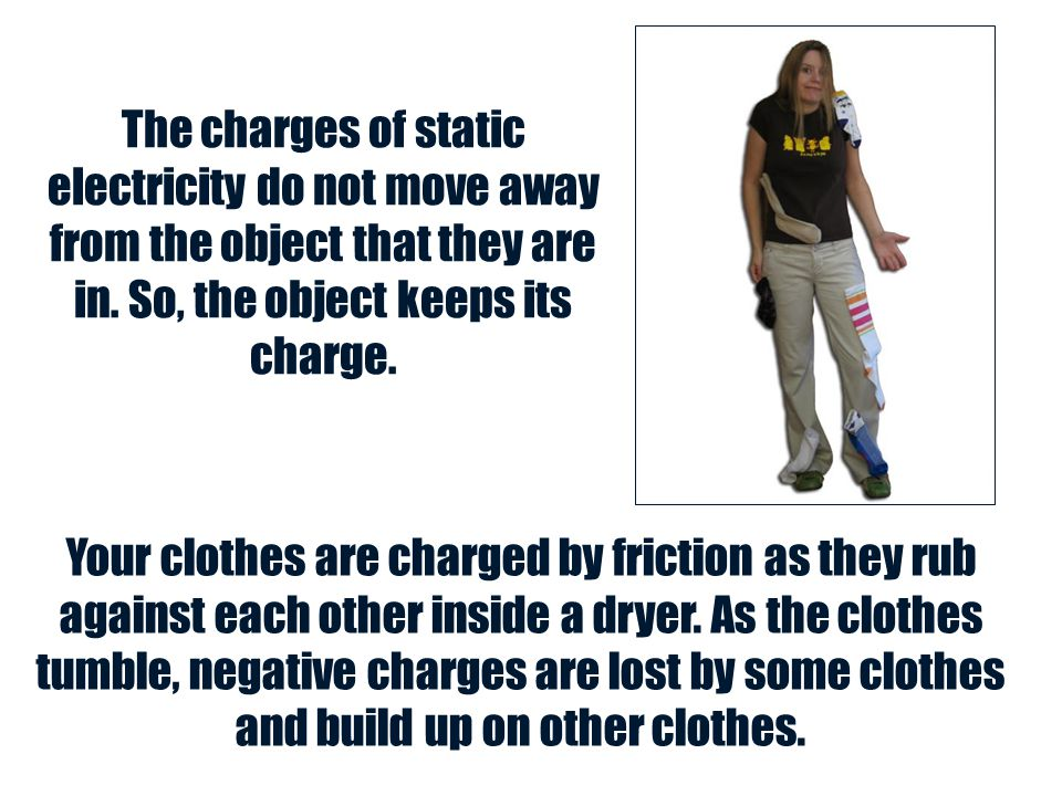 The charges of static electricity do not move away from the object that they are in. So, the object keeps its charge.