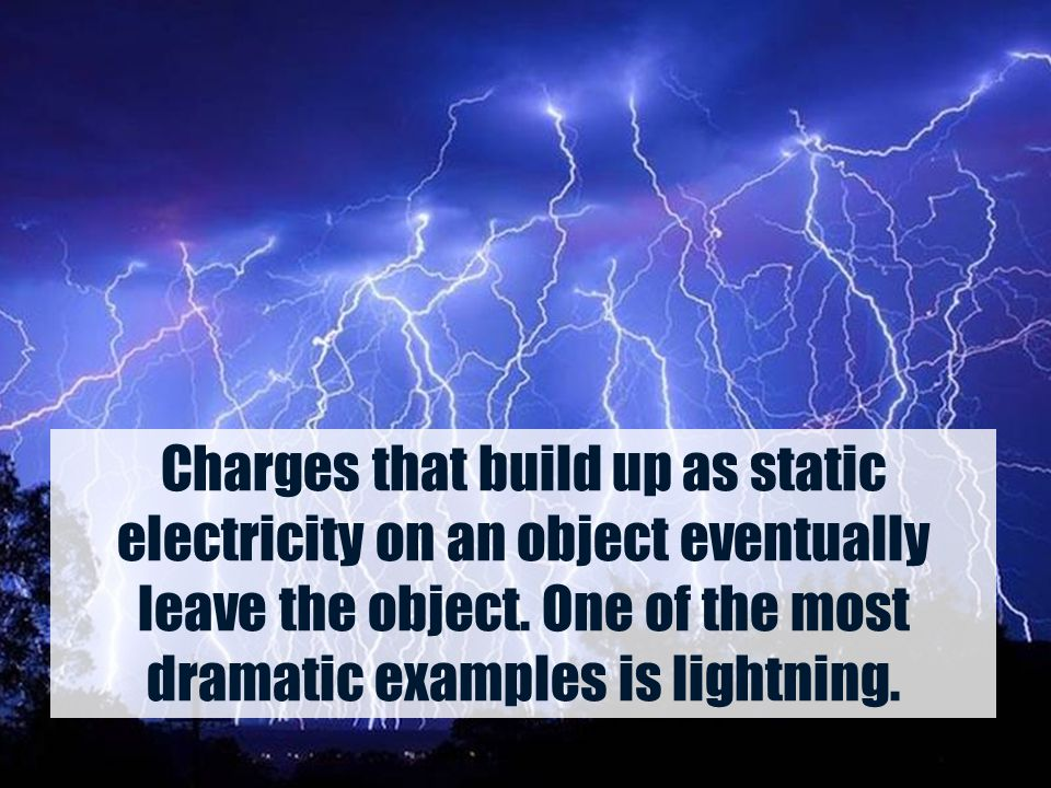 Charges that build up as static electricity on an object eventually leave the object.