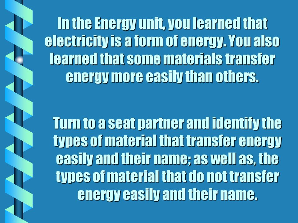 In the Energy unit, you learned that electricity is a form of energy