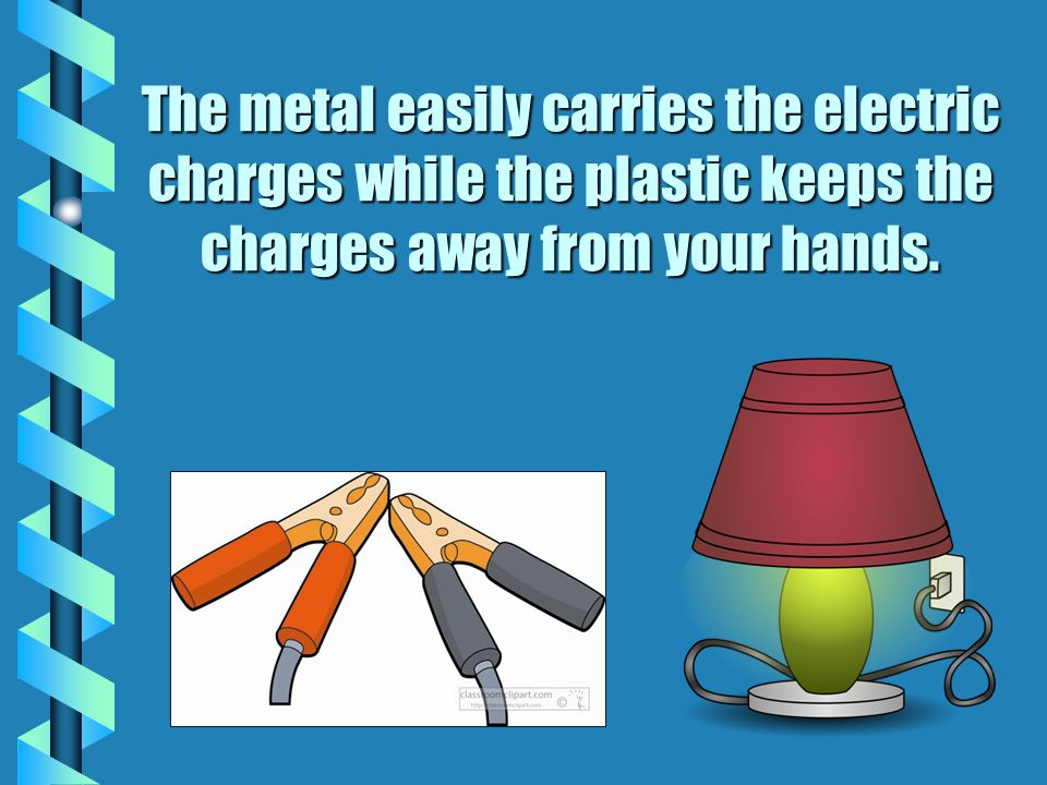 The metal easily carries the electric charges while the plastic keeps the charges away from your hands.
