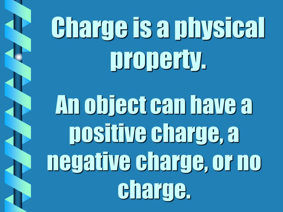 Charge is a physical property.