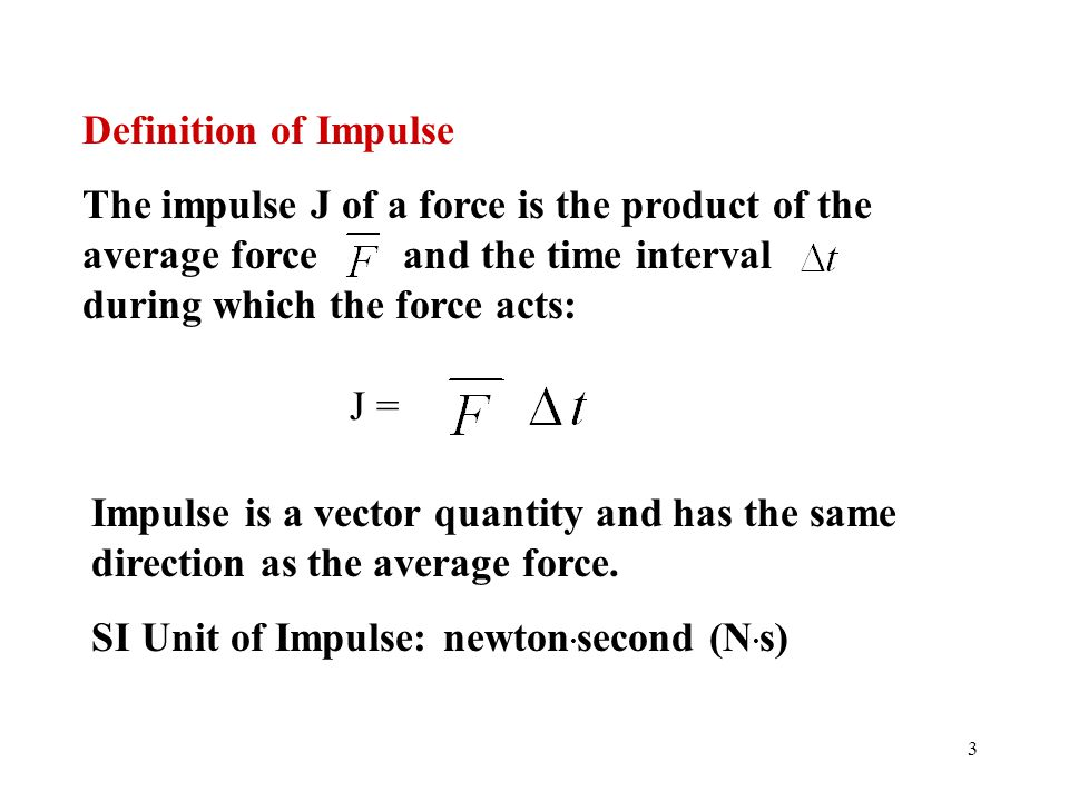 Definition of Impulse The impulse J of a force is the product of the average force and the time interval during which the force acts: