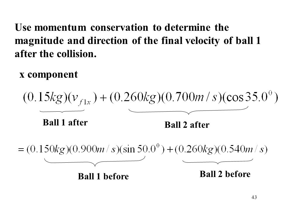 Use momentum conservation to determine the magnitude and direction of the final velocity of ball 1 after the collision.